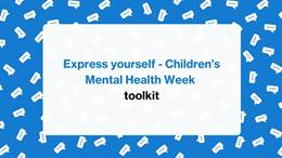 Express yourself: Children's Mental Health Week toolkit